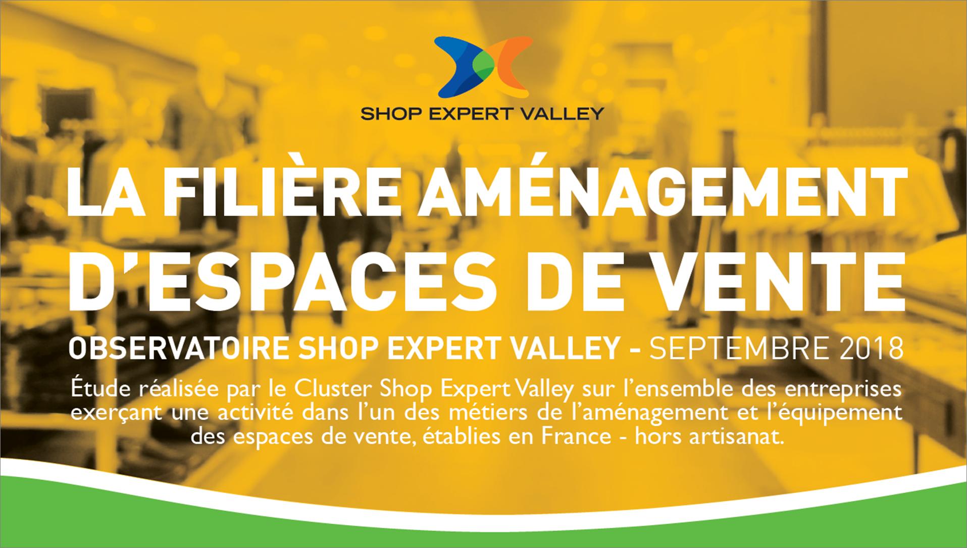 La filière Aménagement d'espaces de vente -observatoire Shop Expert Valley 2018